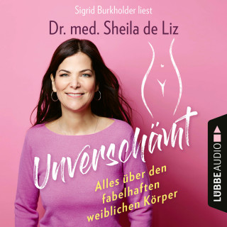 Sheila de Liz: Unverschämt - Alles über den fabelhaften weiblichen Körper (Ungekürzt)