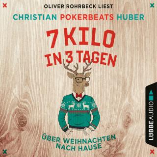 Christian Pokerbeats Huber: 7 Kilo in 3 Tagen - Über Weihnachten nach Hause (Ungekürzt)