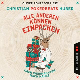 Christian Pokerbeats Huber: Alle anderen können einpacken - Über Weihnachten nach Hause (Ungekürzt)
