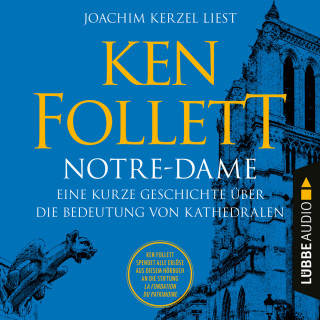 Ken Follett: Notre-Dame - Eine kurze Geschichte über die Bedeutung von Kathedralen (Ungekürzt)