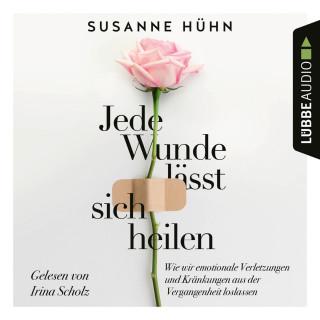 Susanne Hühn: Jede Wunde lässt sich heilen - Wie wir emotionale Verletzungen und Kränkungen aus der Vergangenheit loslassen (Ungekürzt)
