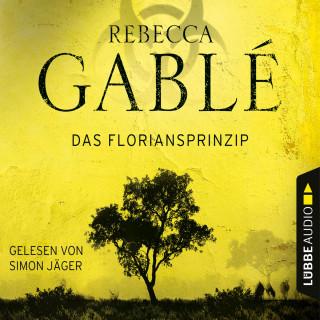 Rebecca Gablé: Das Floriansprinzip (Gekürzt)