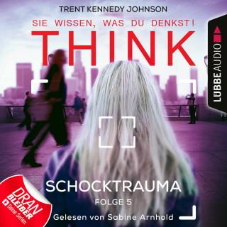Trent Kennedy Johnson: THINK: Sie wissen, was du denkst!, Folge 5: Schocktrauma (Ungekürzt)