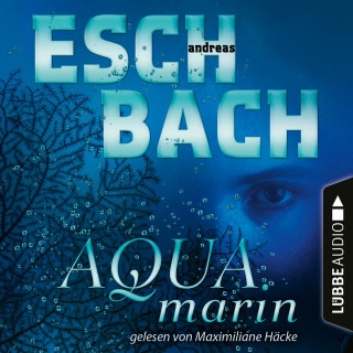 Andreas Eschbach: Aquamarin - Teil 1 (Ungekürzt)