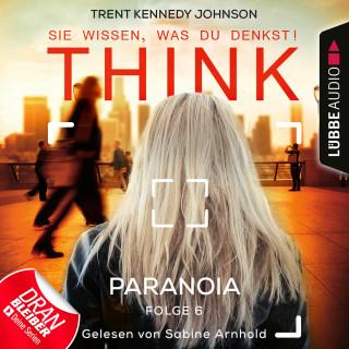Trent Kennedy Johnson: THINK: Sie wissen, was du denkst!, Folge 6: Paranoia (Ungekürzt)