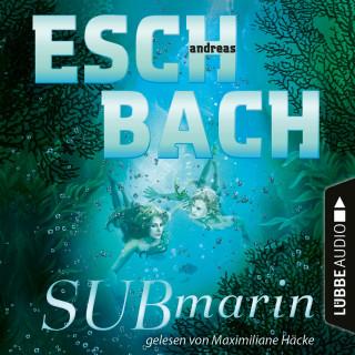 Andreas Eschbach: Submarin - Teil 2 (Ungekürzt)