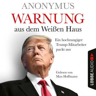 Anonymus: Warnung aus dem Weißen Haus - Ein hochrangiger Trump-Mitarbeiter packt aus (Ungekürzt)