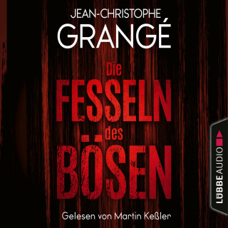 Jean-Christophe Grangé: Die Fesseln des Bösen (Gekürzt)