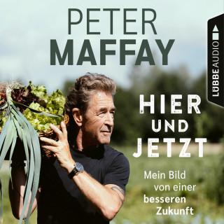 Peter Maffay: Hier und Jetzt - Mein Bild von einer besseren Zukunft (Ungekürzt)