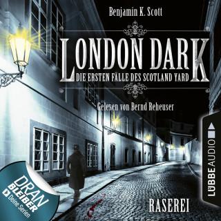 Benjamin K. Scott: London Dark - Die ersten Fälle des Scotland Yard, Folge 1: Raserei (Ungekürzt)