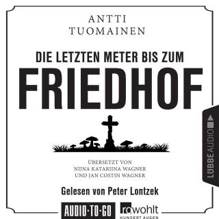Antti Tuomainen: Die letzten Meter bis zum Friedhof (Ungekürzt)