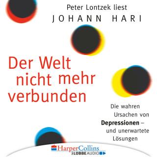 Johann Hari: Der Welt nicht mehr verbunden - Die wahren Ursachen von Depressionen und unerwartete Lösungen