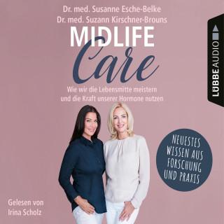Susanne Esche-Belke, Suzann Kirschner-Brouns: Midlife-Care - Wie wir die Lebensmitte meistern und die Kraft unserer Hormone nutzen (Ungekürzt)