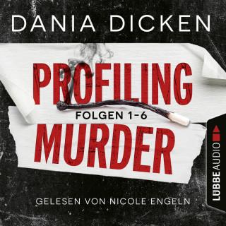Dania Dicken: Profiling Murder, Folgen 1-6: Sammelband (Ungekürzt)