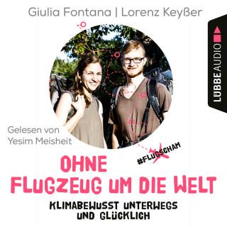 Giulia Fontana, Lorenz Keyßer: Ohne Flugzeug um die Welt - Klimabewusst unterwegs und glücklich (Ungekürzt)