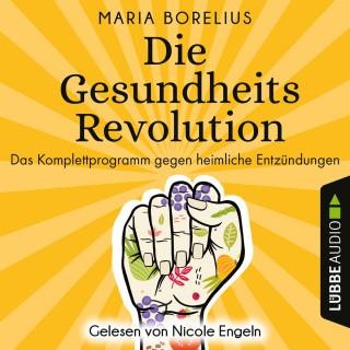 Maria Borelius: Die Gesundheitsrevolution - Das Komplettprogramm gegen heimliche Entzündungen (Ungekürzt)