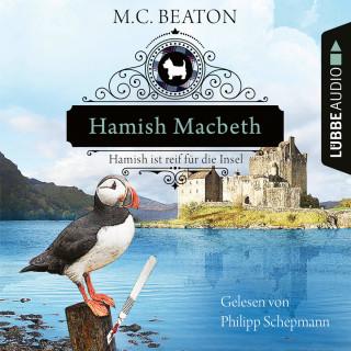 M. C. Beaton: Hamish Macbeth ist reif für die Insel - Schottland-Krimis, Teil 6 (Ungekürzt)
