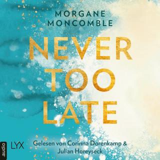 Morgane Moncomble: Never Too Late - Never, Teil 2 (Ungekürzt)
