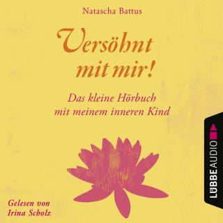 Natascha Battus: Versöhnt mit mir! - Das kleine Hörbuch mit deinem Inneren Kind (Ungekürzt)