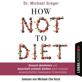 Michael Greger: How Not to Diet - Gesund abnehmen und dauerhaft schlank bleiben dank neuester wissenschaftlich bewiesener Erkenntnisse (Gekürzt)