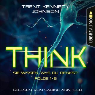 Trent Kennedy Johnson: THINK: Sie wissen, was du denkst, Folge 1-6: Sammelband (Ungekürzt)