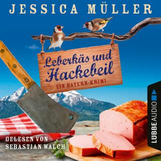 Jessica Müller: Leberkäs und Hackebeil - Ein Bayern-Krimi - Hauptkommissar Hirschberg, Band 2 (Ungekürzt)