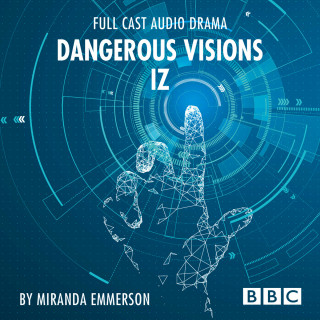 Miranda Emmerson: Dangerous Visions: Iz - BBC Afternoon Drama