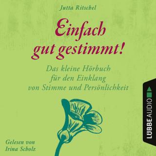 Jutta Ritschel: Einfach gut gestimmt! - Das kleine Hörbuch für den Einklang von Stimme und Persönlichkeit (Ungekürzt)