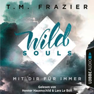 T. M. Frazier: Mit dir für immer - Wild Souls, Band 2