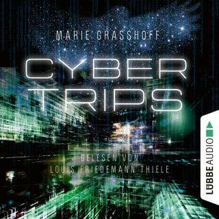 Marie Graßhoff: Cyber Trips (Ungekürzt)