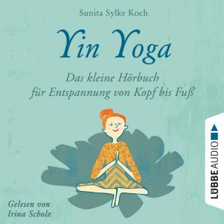 Sunita Sylke Koch: Yin Yoga - Das kleine Hörbuch für Entspannung von Kopf bis Fuß (Ungekürzt)