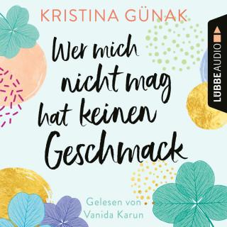 Kristina Günak: Wer mich nicht mag, hat keinen Geschmack (Ungekürzt)