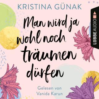 Kristina Günak: Man wird ja wohl noch träumen dürfen (Ungekürzt)