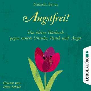 Natascha Battus: Angstfrei! - Das kleine Hörbuch gegen innere Unruhe, Panik und Angst (Ungekürzt)