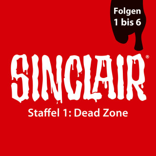 Dennis Ehrhardt, Sebastian Breidbach: SINCLAIR, Staffel 1: Dead Zone, Folgen: 1-6
