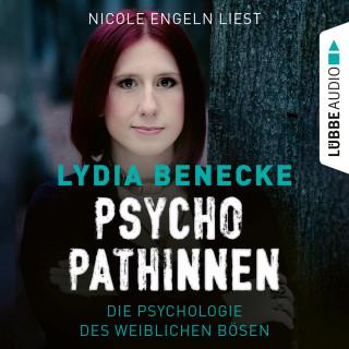Lydia Benecke: Psychopathinnen - Die Psychologie des weiblichen Bösen (Ungekürzt)