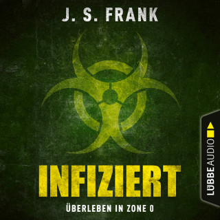 J. S. Frank: Infiziert - Überleben in Zone 0 (Ungekürzt)