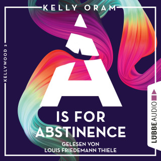 Kelly Oram: A is for Abstinence - Kellywood-Dilogie, Band 2 (Ungekürzt)
