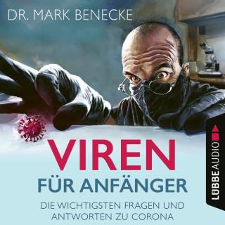 Mark Benecke: Viren für Anfänger - Die wichtigsten Fragen und Antworten zu Corona (Ungekürzt)