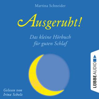 Martina Schneider: Ausgeruht! - Das kleine Hörbuch für guten Schlaf (Ungekürzt)