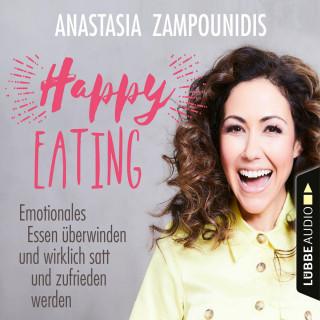 Anastasia Zampounidis: Happy Eating - Emotionales Essen überwinden und wirklich satt und zufrieden werden (Ungekürzt)