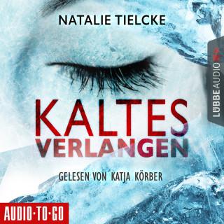 Natalie Tielcke: Kaltes Verlangen (Ungekürzt)