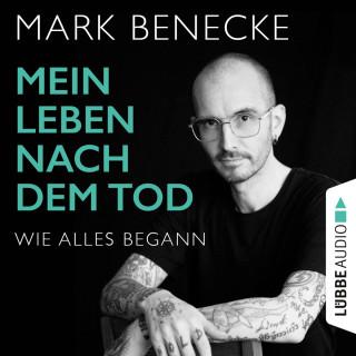 Mark Benecke: Mein Leben nach dem Tod - Wie alles begann (Ungekürzt)