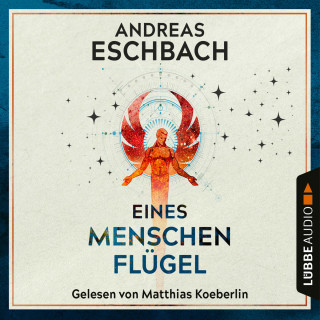 Andreas Eschbach: Eines Menschen Flügel (Gekürzt)