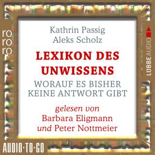 Kathrin Passig, Aleks Scholz: Lexikon des Unwissens - Worauf es bisher keine Antwort gibt (Ungekürzt)