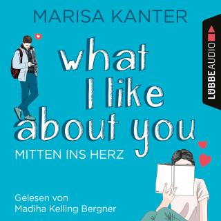 Marisa Kanter: What I Like About You - Mitten ins Herz (Ungekürzt)