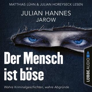 Julian Hannes: Der Mensch ist böse (Ungekürzt)