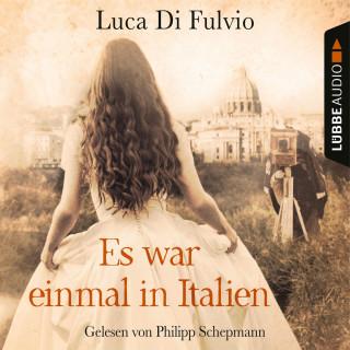 Luca Di Fulvio: Es war einmal in Italien (Gekürzt)