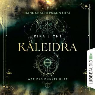 Kira Licht: Wer das Dunkel ruft - Kaleidra-Trilogie, Teil 1 (Ungekürzt)