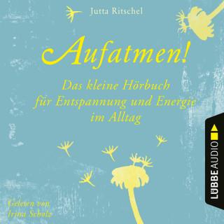 Jutta Ritschel: Aufatmen! - Das kleine Hörbuch für Entspannung und Energie im Alltag (Ungekürzt)